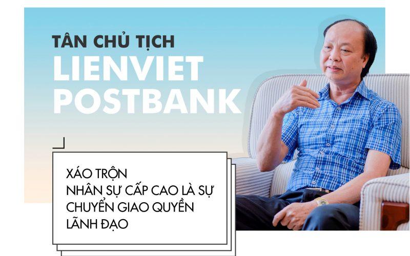 Tân chủ tịch LienVietPostBank: 'Về già tôi vẫn khởi nghiệp cũng nên'